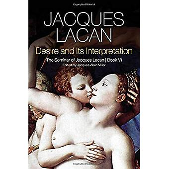 Desire and its Interpretation - The Seminar of Jacques Lacan by Jacque