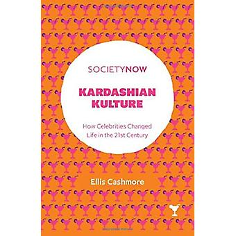 Kardashian Kulture - How Celebrities Changed Life in the 21st Century
