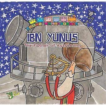 Ibn Yunus - The Father of Astronomy by Ahmed Imam - 9781921772375 Book