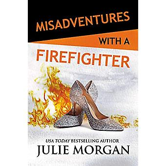 Misadventures with a Firefighter by Julie Morgan - 9781642632088 Book