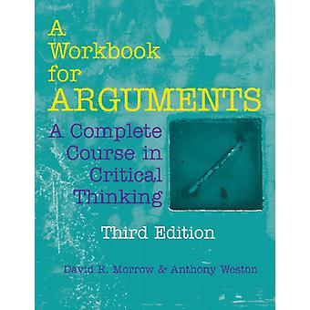 A Workbook for Arguments A Complete Course in Critical Thinking par David R Morrow & Anthony Weston