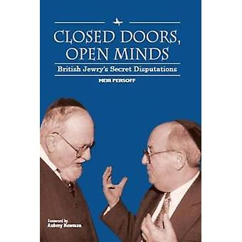 Closed Doors - Open Minds - British Jewry's Secret Disputations by Mei