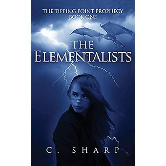 The Elementalists - The Tipping Point Prophecy - Book One by C Sharp -