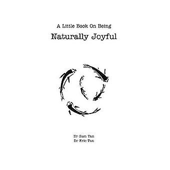 A Little Book About Being Naturally Joyful by Tan - 9781388999780 Book