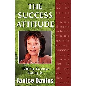 The Success Attitude; Haunting Messages Guiding Us by Janice Davies -