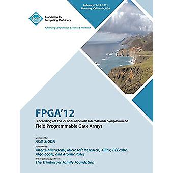 FPGA 12 Proceedings of the 2012 ACM/SIGDA International Symposium on