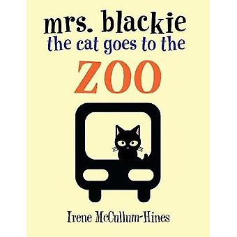 Mrs. Blackie the Cat Goes to the Zoo by Irene McCullum-Hines - 978149