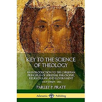Key to the Science of Theology: An Introduction to the Christian Principles� of Spiritual Philosophy, Religion, Law and Government