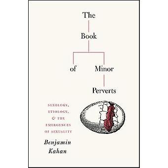 The Book of Minor Perverts - Seksuologie Etiologie en de opkomst van seksualiteit
