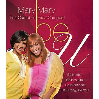 Be U  Be Honest be Beautiful be Intentional be Strong be You by Mary Mary