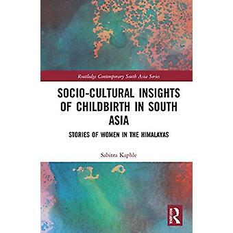 Perspectivas socioculturales del parto en el sur de Asia Historias de mujeres en el Himalaya por Sabitra Kaphle
