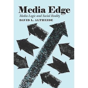 Media Edge - Media Logic and Social Reality by David L. Altheide - 978