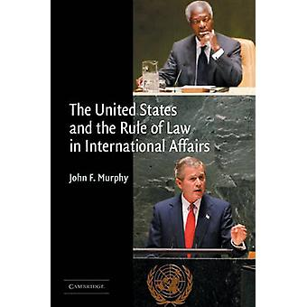 The United States and the Rule of Law in International Affairs by Joh