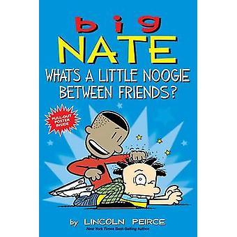 Nate de gros - ce qui est un peu Noogie entre amis? par Lincoln Peirce -