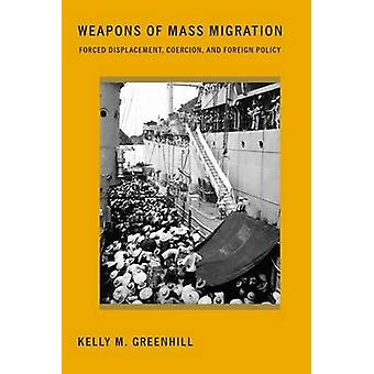 Weapons of Mass Migration - Forced Displacement - Coercion - and Forei