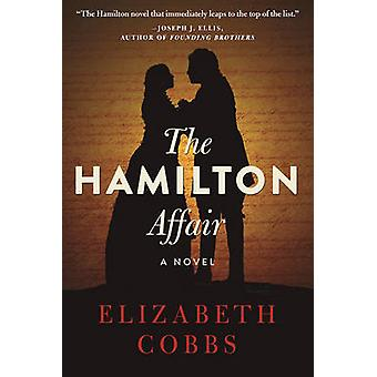 The Hamilton Affair - A Novel by Elizabeth Cobbs - 9781628727203 Book