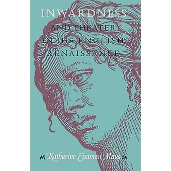 Inwardness and Theater in the English Renaissance (2nd) by Katharine