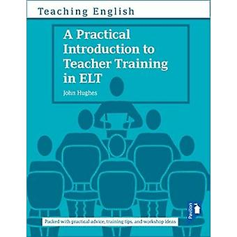 A Practical Introduction to Teacher Training in ELT by John Hughes -