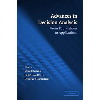 Advances in Decision Analysis - From Foundations to Applications by Wa