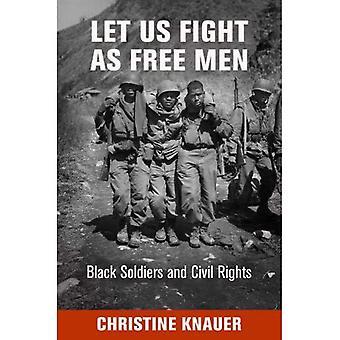 Älkäämme taistelussa vapaita miehiä: Black sotilaita ja kansalaisoikeuksien (politiikka & kulttuuri moderni Amerikassa)