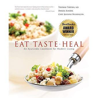 Syödä, maku, parantaa: Ayurevdic keittokirja modernia elämää varten