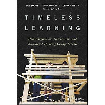 Apprendimento senza tempo: Come immaginazione, di osservazione e di pensiero in base zero cambiare scuola