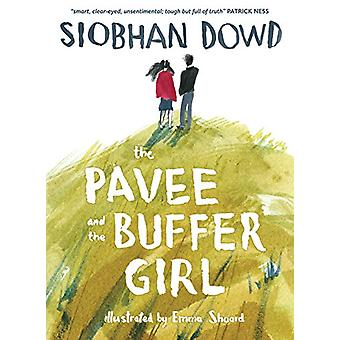 The Pavee and the Buffer Girl by Siobhan Dowd - Emma Shoard - 9781911
