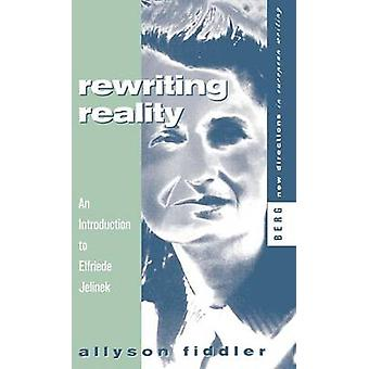 Rewriting Reality An Introduction to Elfriede Jelinek by Fiddler & Allyson