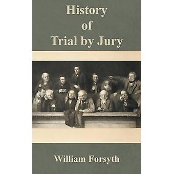 History of Trial by Jury by Forsyth & William
