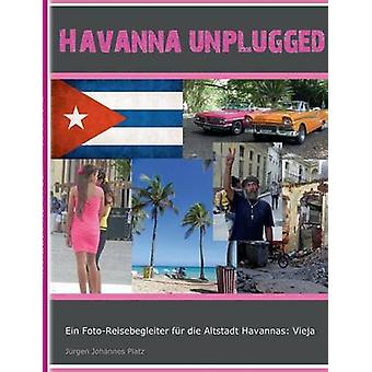 Havanna unplugged door Platz & Jrgen Johannes