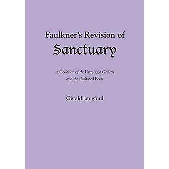 Faulkner's Revision of Sanctuary - A Collation of the Unrevised Galley