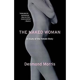 The Naked Woman - A Study of the Female Body by Desmond Morris - 97803
