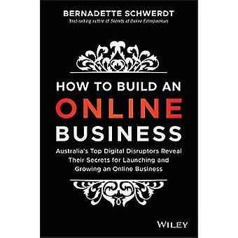 How to Build an Online Business - Australia s Top Digital Disruptors
