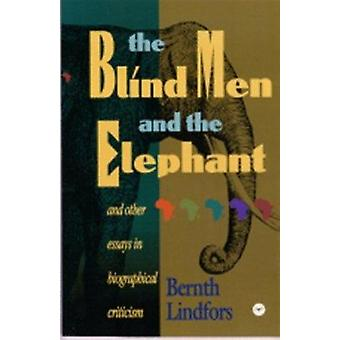 The Blind Men And The Elephant - And Other Essays in Biographical Crit