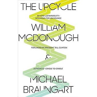 The Upcycle - Beyond Sustainability - Designing for Abundance by Willi