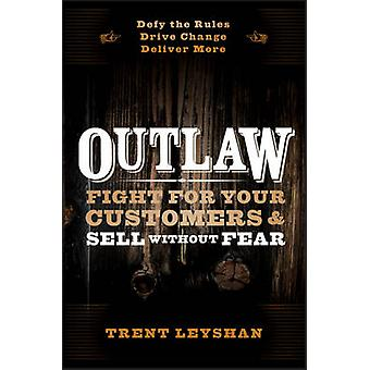 Outlaw - Fight for Your Customers and Sell Without Fear by Trent Leysh
