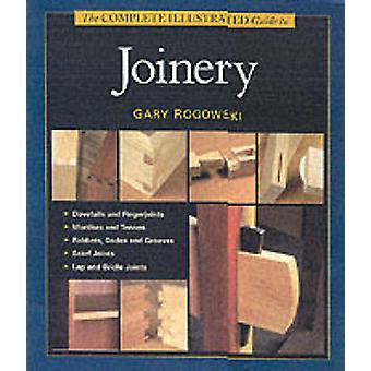 The Complete Illustrated Guide to Joinery by Gary Rogowski - 97815615