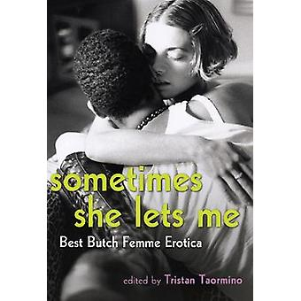 Sometimes She Lets Me - Best Butch/Femme Erotica by Tristan Taormino -