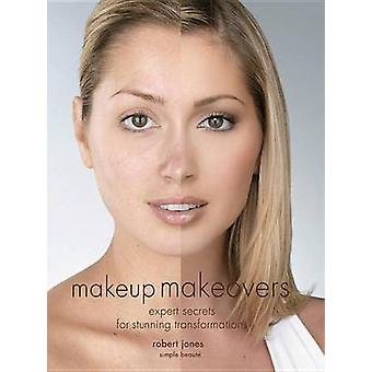 Make-up Makeovers - Expert Secrets for Stunning Transformations by Rob