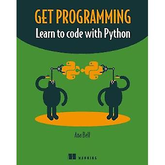 Get Programming - Learn to code with Python by Ana Bell - 978161729378