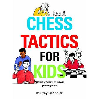 Chess Tactics for Kids by Murray Chandler - 9781901983999 Book
