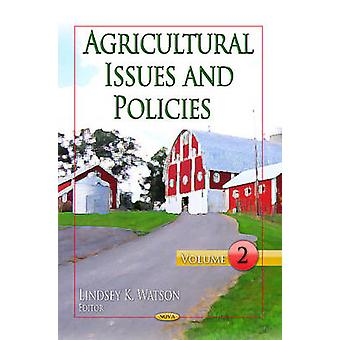 Agricultural Issues amp Policies  Volume 2 by Edited by Lindsey K Watson