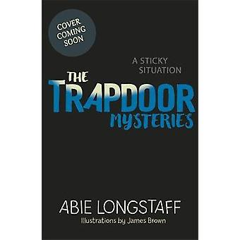 The Trapdoor Mysteries A Sticky Situation  Book 1 by Abie Longstaff & Illustrated by James Brown