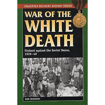 War of the White Death - Finland Against the Soviet Union 1939-1940 by