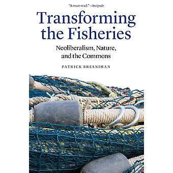 Transforming the Fisheries Neoliberalism Nature and the Commons by Bresnihan & Patrick