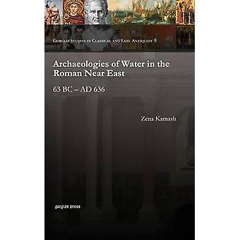 Archaeologies of Water in the Roman Near East by Kamash & Zena