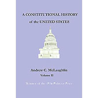 A Constitutional History of the United States Volume II by McLaughlin & Andrew C.