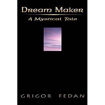 Dream MakerA Mystical Tale by Fedan & Grigor