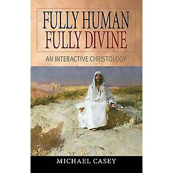 Fully Human Fully Divine An Interactive Christology by Casey & Michael