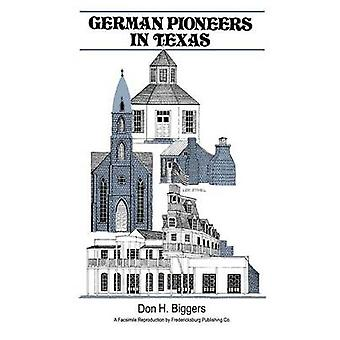 German Pioneers in Texas A Brief History of Their Hardships Struggles and Achievements by Biggers & Don H.